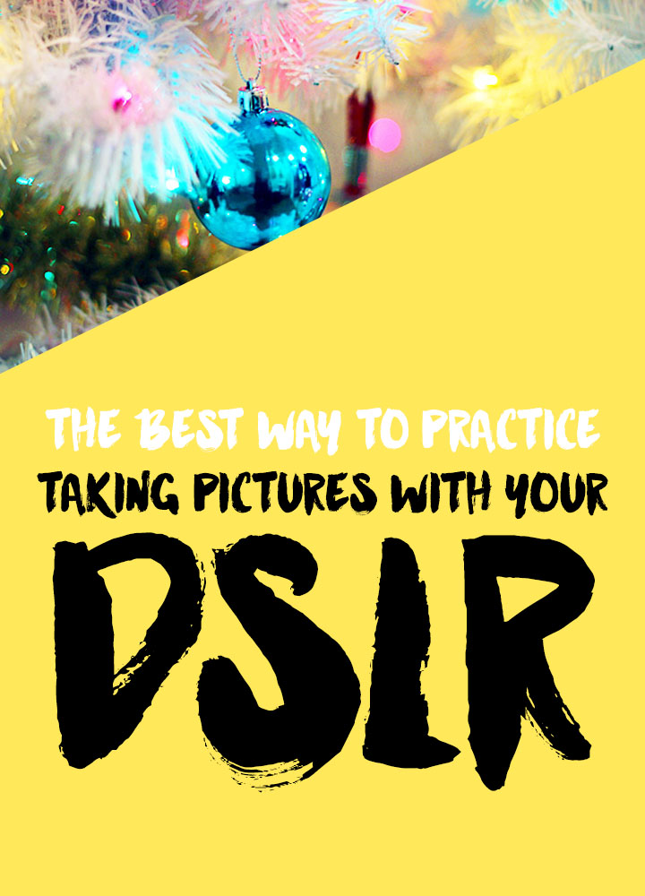 The Best Way To Practice Taking Pictures with Your DSLR