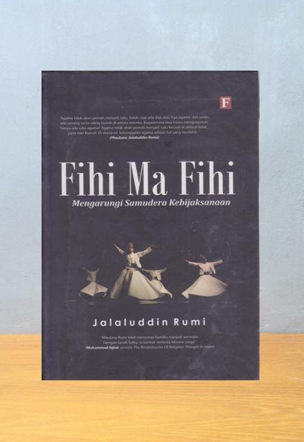 FIHA MA FIHI (MENGARUNGI SAMUDERA KEBIJAKSANAAN), Jalaluddin Rumi