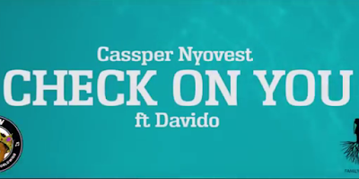Video Cassper Nyovest ft Davido – Check On You