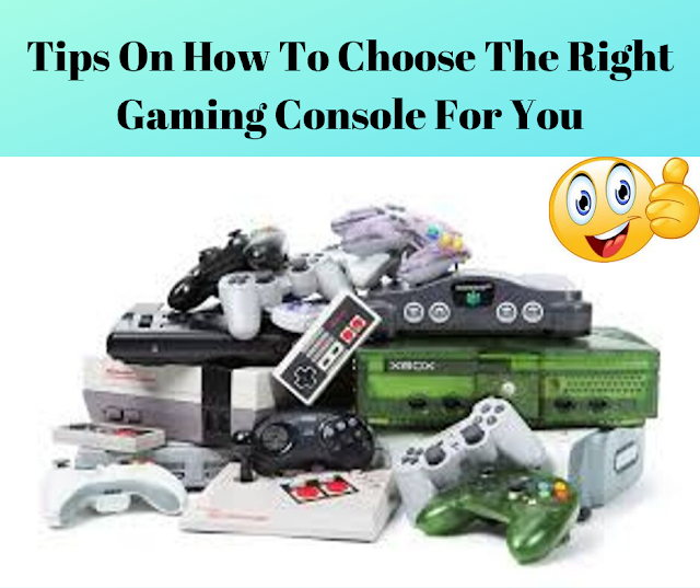 Tips On How To Choose The Right Gaming Console For You