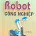SÁCH SCAN - Robot công nghiệp (GS.TSKH Nguyễn Thiện Phúc)