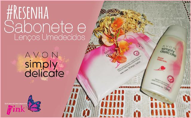 #Resenha: Sabonete e Lenços Umedecidos Íntimos - Avon Simply Delicate