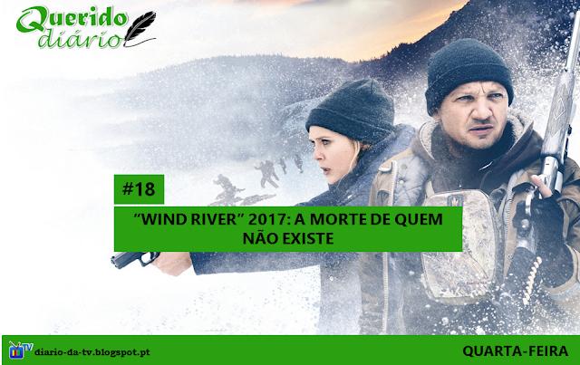 """""""Querido Diário"""" #18- """"Wild River"""": A morte de quem não existe"""