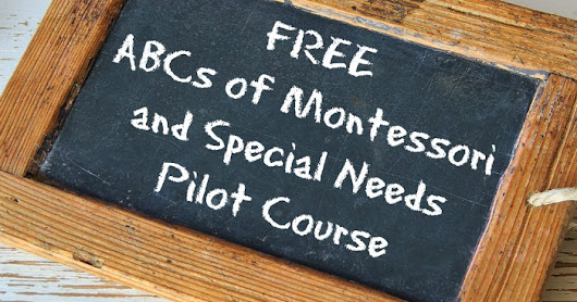 The FREE ABCs of Montessori and Special Needs Pilot Course Reopened