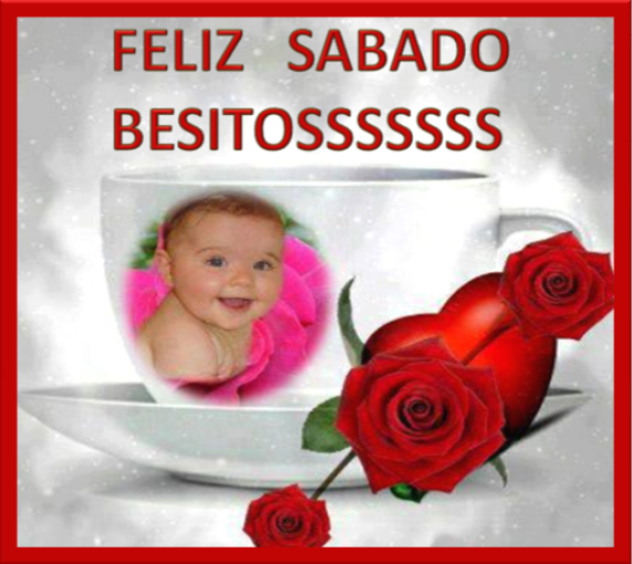 Feliz Sabado besitos