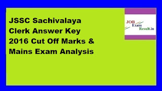JSSC Sachivalaya Clerk Answer Key 2016 Cut Off Marks & Mains Exam Analysis