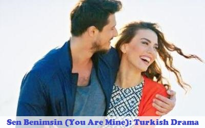 Sen Benimsin (You Are Mine) Synopsis And Cast: Turkish Drama