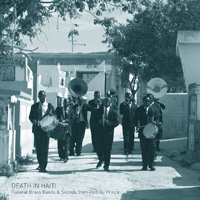The Top 50 Albums of 2018: 12. Félix Blume - Death in Haiti: Funeral Brass Bands & Sounds from Port au Prince