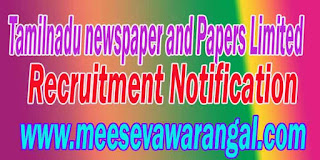 TNPL (Tamilnadu newspaper and Papers Limited) Recruitment Notification 2016