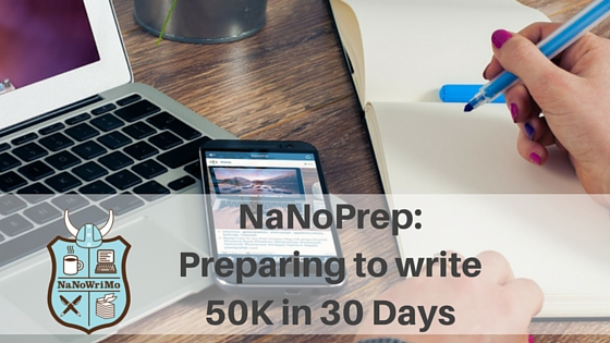 #NaNoPrep: Preparing to write 50K in 30 Days