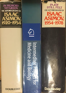 Isaac Asimov's autobiographies--In Memory Yet Green, In Joy Still Felt--with Intermediate Physics for Medicine and Biology.