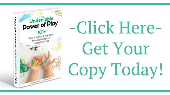 The Undeniable Power of Play - 101+ Tips, Activities, & Play-Based Learning Strategies to Engage Your Child