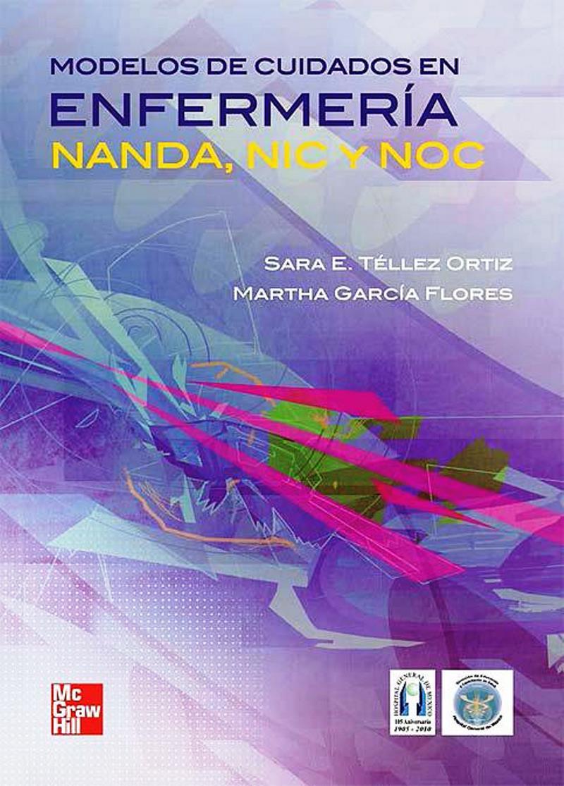 Modelos de cuidados en enfermería: NANDA, NIC y NOC – Sara Esther Téllez Ortiz y Martha García Flores