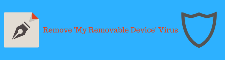 remove 'My Removable Device' shortcut virus