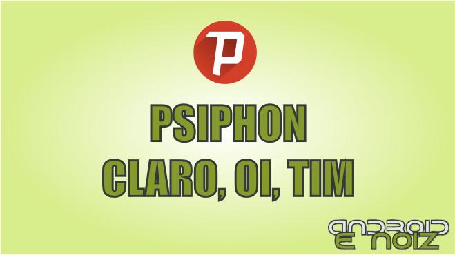 PSIPHON - CLARO, OI, TIM  - INTERNET GRÁTIS - 2017