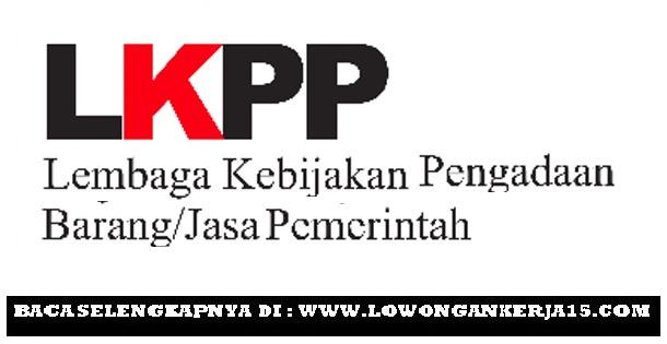 Lowongan Kerja Pegawai Non PNS LKPP Tahun 2018