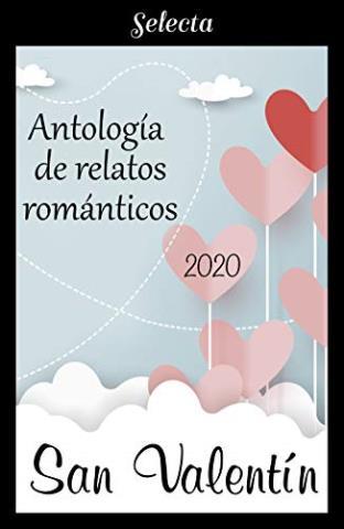 Antologia de relatos romanticos. San Valentin 2020