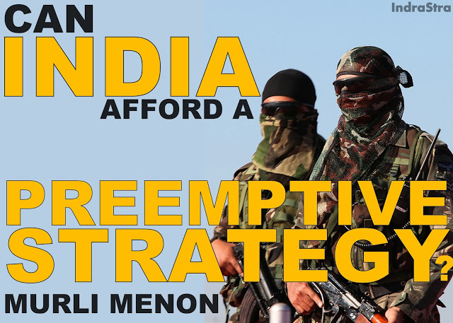 EXCLUSIVE | Can India Afford a Preemptive Strategy? by Murli Menon