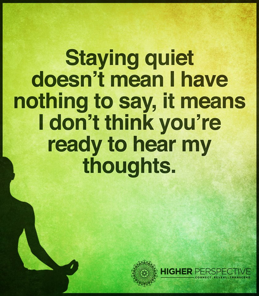 Staying Quiet Doesnt Mean I Have Nothing To Say It Means I Dont