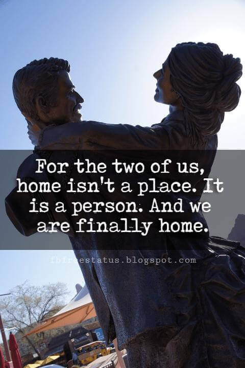 Cute Valentines Day Quotes, For the two of us, home isn't a place. It is a person. And we are finally home.