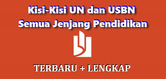Kisi-kisi UN dan USBN Terbaru dan Lengkap dari BSNP - Untuk Semua Mata Pelajaran dan Jenjang Pendidikan - File PDF in ZIP RAR
