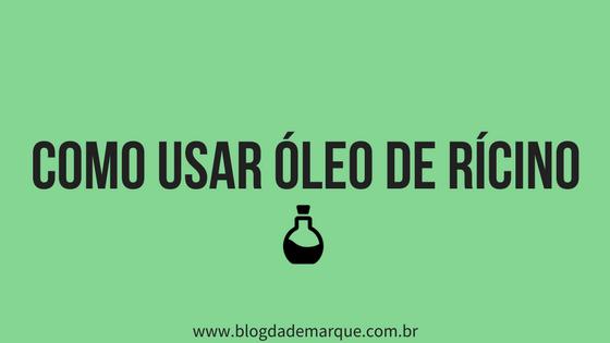 Blog da Demarque - Como usar oleo de ricino