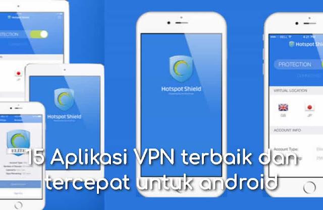 15 Aplikasi VPN terbaik dan tercepat untuk android