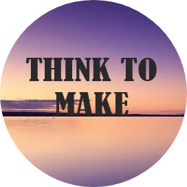 THINK TO MAKE
