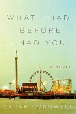 What I Had before I Had You by Sarah Cornwell