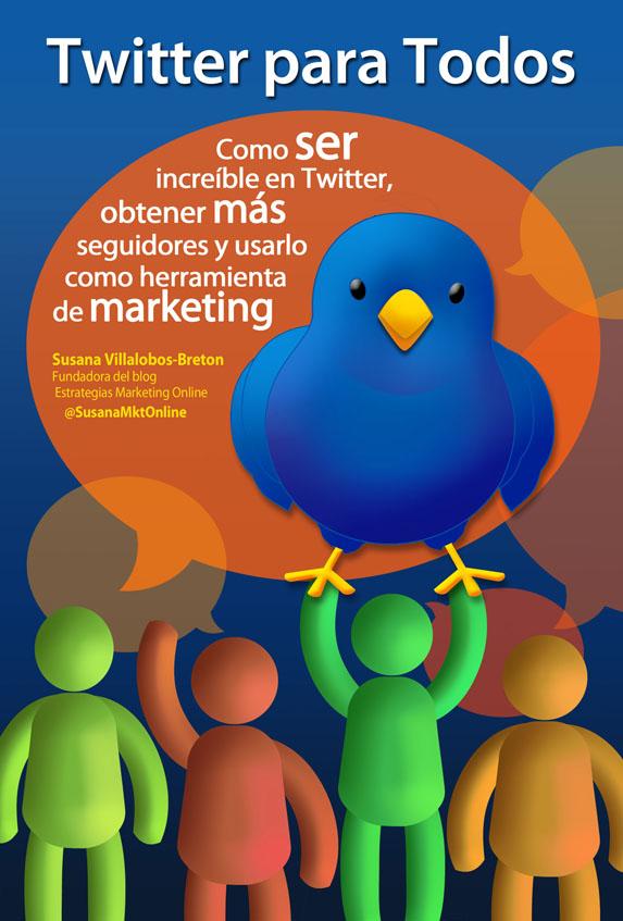 Twitter para Todos: Cómo ser increíble en Twitter, obtener más seguidores y usarlo como herramienta de marketing