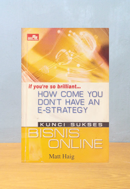 IF YOU'RE SO BRILLIANT HOW COME YOU DON'T HAVE AN E-STRATEGY? Matt Haig