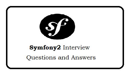Symfony2 Interview Questions and Answers