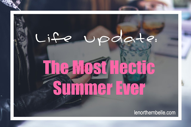 Le Northern Belle - The Most Hectic Summer Ever - Life Update