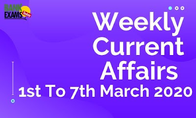 Weekly Current Affairs 1st To 7th March 2020