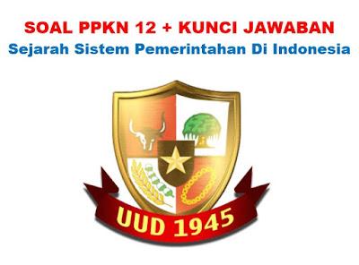 Soal Sejarah Sistem Pemerintahan Negara Indonesia, Jawaban