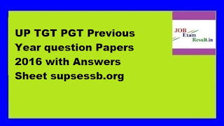 UP TGT PGT Previous Year question Papers 2016 with Answers Sheet supsessb.org