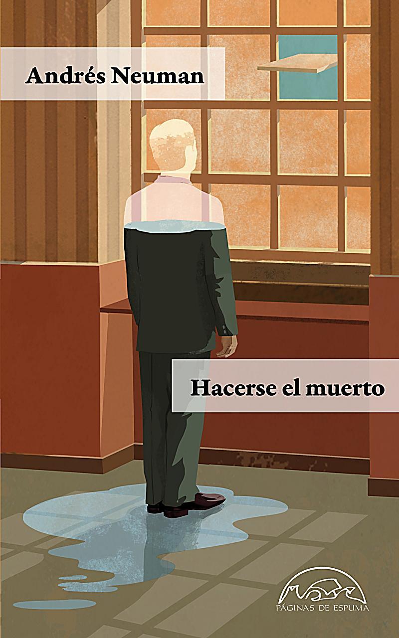 http://laantiguabiblos.blogspot.com/2018/11/hacerse-el-muerto-andres-neuman.html