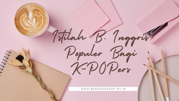Istilah Bahasa Inggris Populer bagi K-Popers