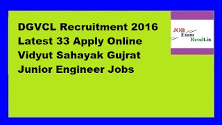DGVCL Recruitment 2016 Latest 33 Apply Online Vidyut Sahayak Gujrat Junior Engineer Jobs