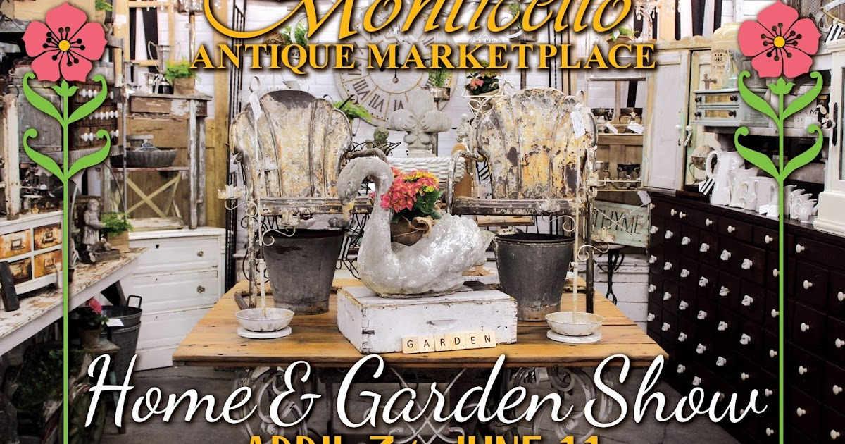 Monticello Antique Marketplace Spring Home Garden Show
