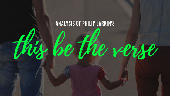 This Be the Verse by Philip Larkin- Analysis