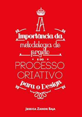 A importância da metodologia de projeto e do processo criativo para o Design