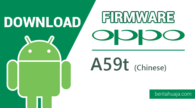 Download Firmware / Stock ROM Oppo A59t Mediatek (Chinese Version)
