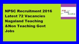 NPSC Recruitment 2016 Latest 72 Vacancies Nagaland Teaching &Non Teaching Govt Jobs