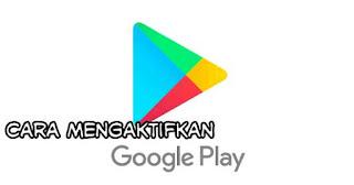 Langkah mudah untuk mengaktifkan dan menjalankan play store android