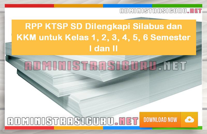 RPP KTSP SD Dilengkapi Silabus dan KKM untuk Kelas 1, 2, 3, 4, 5, 6 Semester I dan II