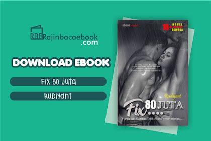 Download Novel 80 Juta Fix…!! by Rudiyant Pdf