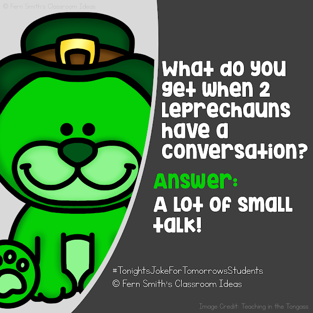 Tonight's Joke for Tomorrow's Students⁣  What do you get when 2 leprechauns have a conversation?⁣ Answer: A lot of small talk!⁣ #FernSmithsClassroomIdeas