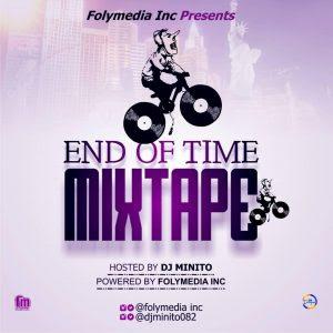 MIXTAPE:- DJ MINITO FT. FOLYMEDIA INC – END OF TIME