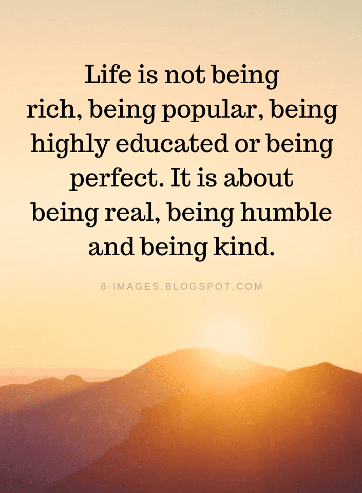 Life Quotes Life Is Not Being Rich Being Popular Being Highly